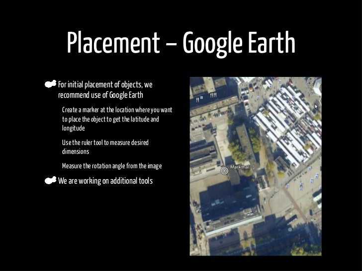 Placement – Google Earth     For initial placement of objects, we     recommend use of Google Earth •    Create a marker a...