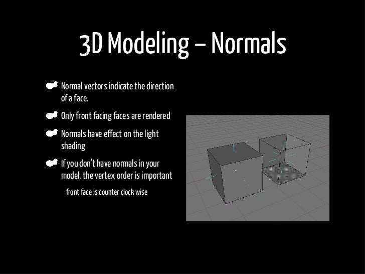 3D Modeling – Normals     Normal vectors indicate the direction     of a face.     Only front facing faces are rendered   ...
