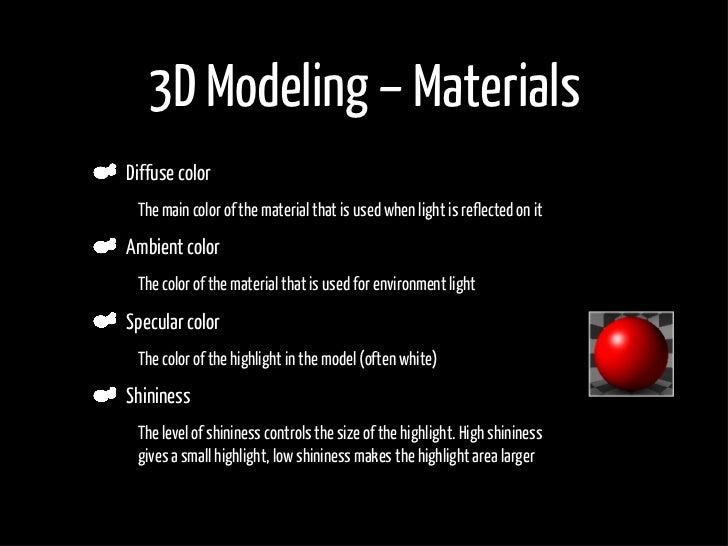 3D Modeling – Materials     Diffuse color •    The main color of the material that is used when light is reflected on it  ...