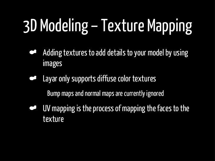 3D Modeling – Texture Mapping      Adding textures to add details to your model by using      images      Layar only suppo...