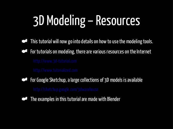 3D Modeling – Resources     This tutorial will now go into details on how to use the modeling tools.     For tutorials on ...