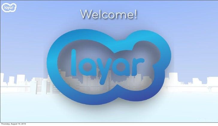 Welcome!                                            © 2010, Layar B.V. Thursday, August 19, 2010