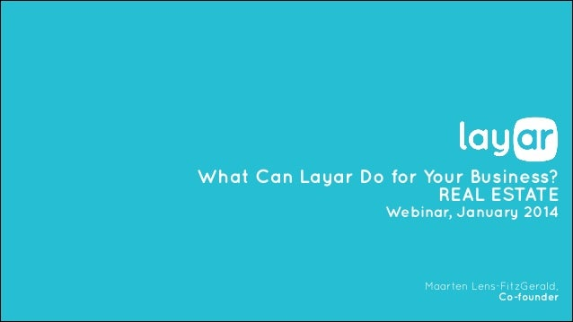 What Can Layar Do for Your Business? REAL ESTATE Webinar, January 2014  Maarten Lens-FitzGerald, Co-founder