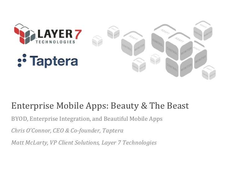 Enterprise Mobile Apps: Beauty & The BeastBYOD, Enterprise Integration, and Beautiful Mobile AppsChris O'Connor, CEO & Co-...