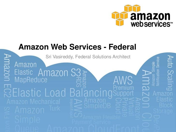 Amazon Web Services - Federal<br />Sri Vasireddy, Federal Solutions Architect<br />