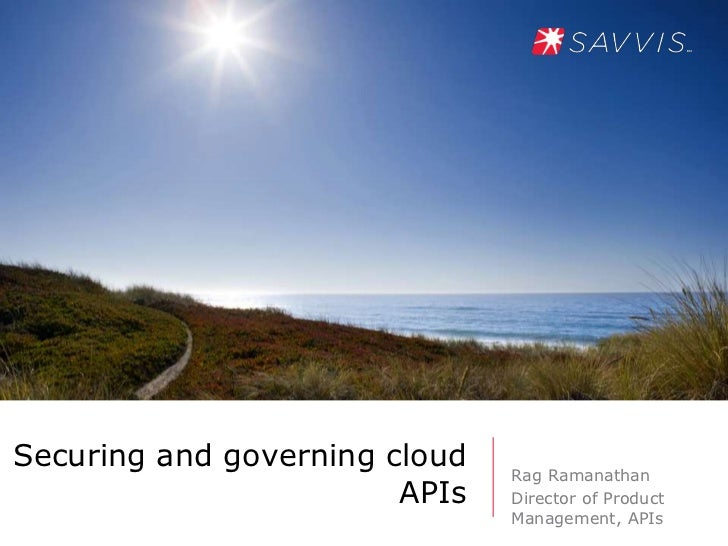 Securing and governing cloud   Rag Ramanathan                        APIs   Director of Product                           ...