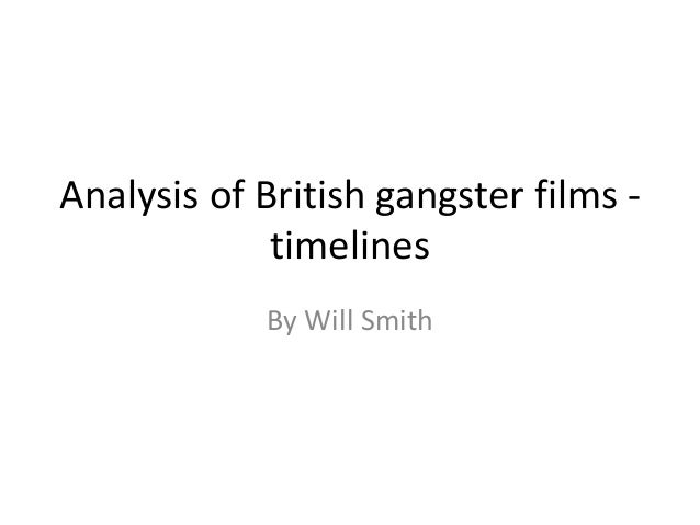 Analysis of British gangster films timelines By Will Smith