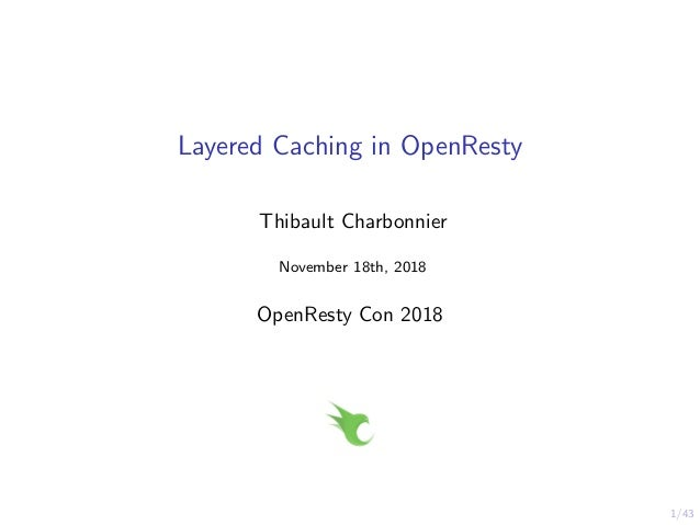 1/43 Layered Caching in OpenResty Thibault Charbonnier November 18th, 2018 OpenResty Con 2018