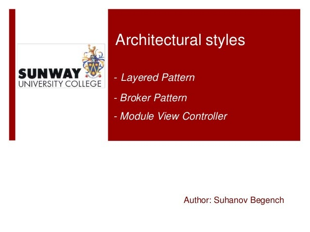 Architectural styles  - Layered Pattern  - Broker Pattern  - Module View Controller  Author: Suhanov Begench