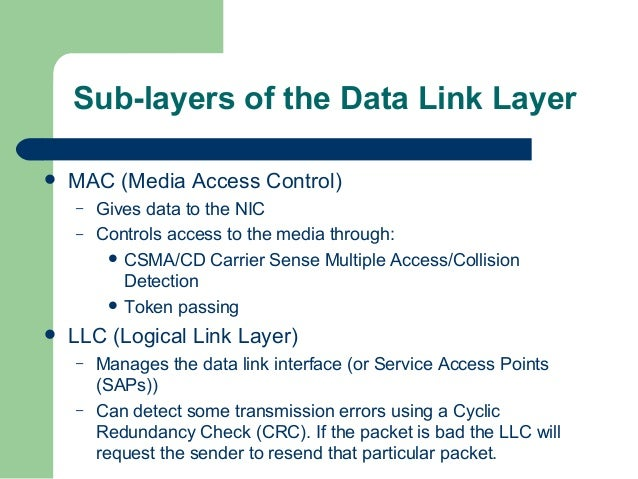 sublayers of the data link layer Data link layer sublayers: logical link control (llc) and media access control (mac) the data link layer is often conceptually divided into two sublayers: logical link control (llc) and media .