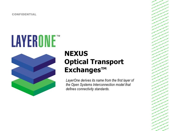 NEXUS Optical Transport  Exchanges ™ LayerOne derives its name from the first layer of the Open Systems Interconnection mo...