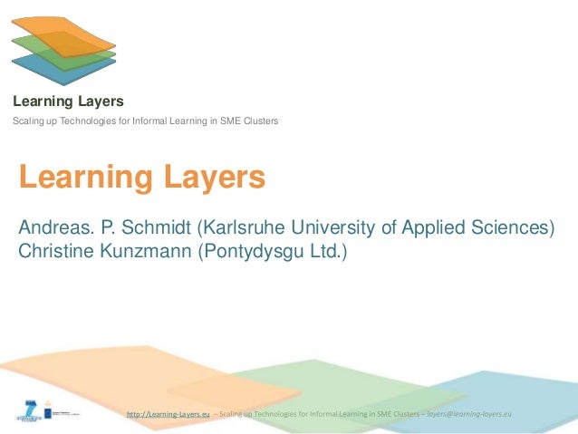 http://Learning-Layers.eu Learning Layers Scaling up Technologies for Informal Learning in SME Clusters Learning Layers An...