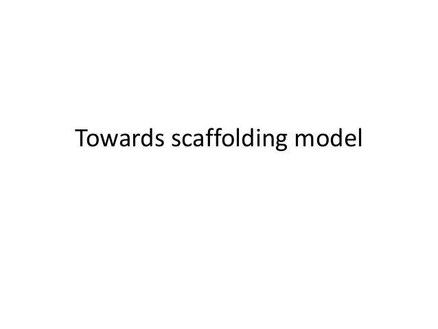 Towards scaffolding model