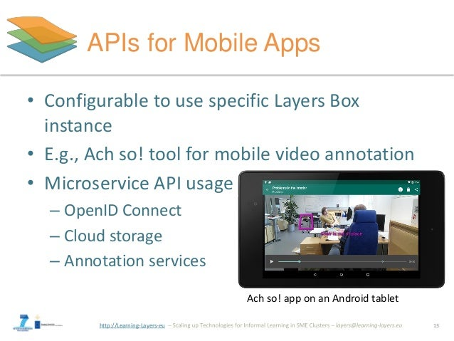 http://Learning-Layers-eu APIs for Mobile Apps • Configurable to use specific Layers Box instance • E.g., Ach so! tool for...