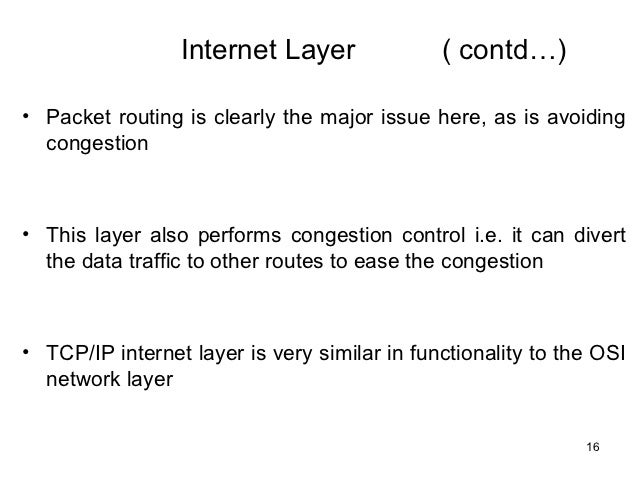 Internet Layer               ( contdâ¦)⢠Packet routing is clearly the major issue here, as is avoiding  congestion⢠This l...