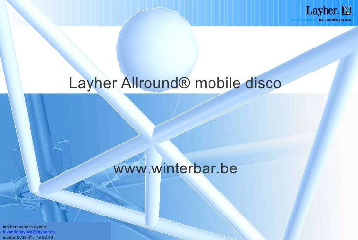 Layher Allround® mobile disco www.winterbar.be Ing bert vanden eynde  [email_address]   mobile 0032 475 79 92 40