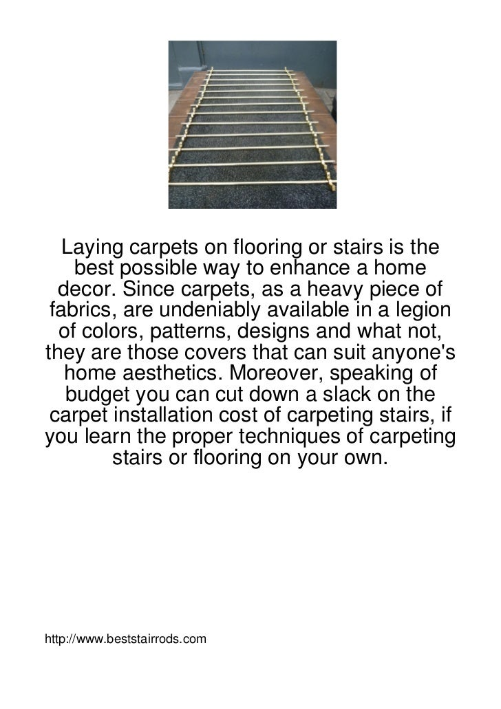 Laying carpets on flooring or stairs is the    best possible way to enhance a home  decor. Since carpets, as a heavy piece...