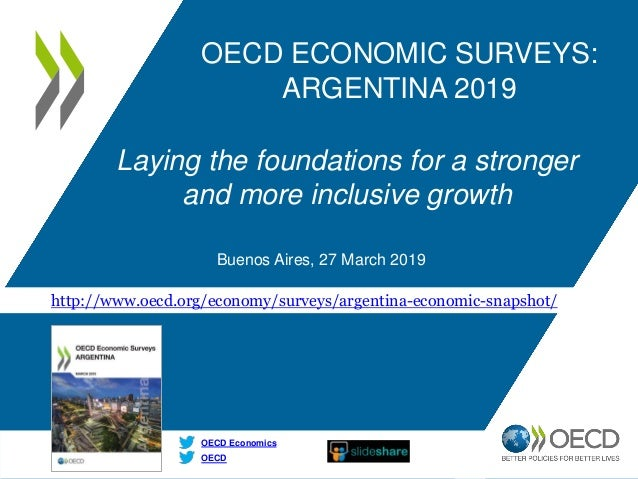http://www.oecd.org/economy/surveys/argentina-economic-snapshot/ OECD OECD Economics OECD ECONOMIC SURVEYS: ARGENTINA 2019...