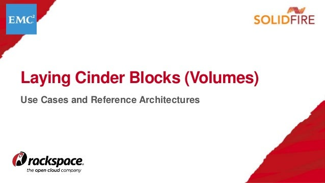 Laying Cinder Blocks (Volumes) Use Cases and Reference Architectures