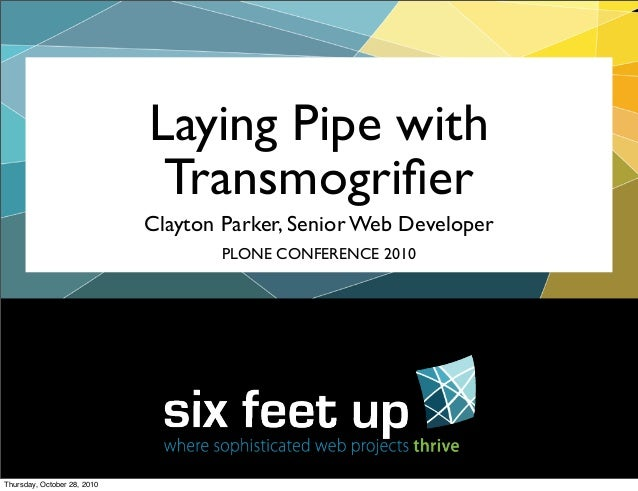 Clayton Parker, Senior Web Developer Laying Pipe with Transmogrifier PLONE CONFERENCE 2010 Thursday, October 28, 2010