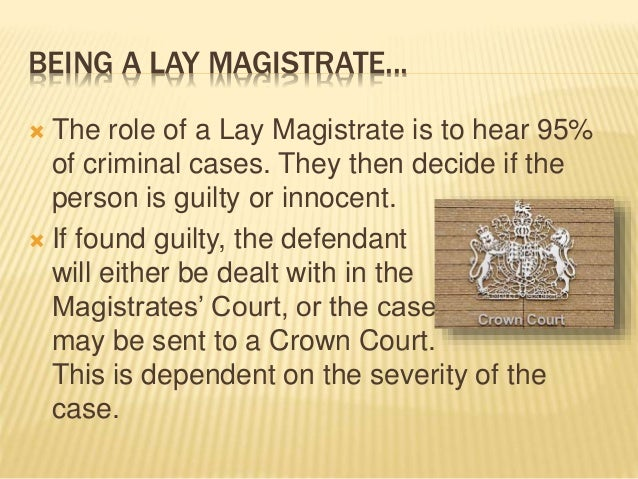 role of lay magistrates essay The role and proceedings in a magistrate's magistrates courts were under the jurisdiction of local a report on architectural determinism anthropology essay.