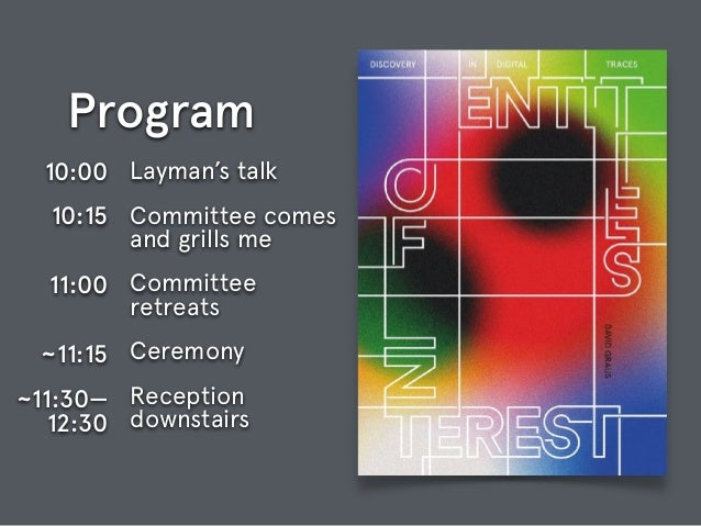Program Layman's talk Committee comes and grills me Committee 