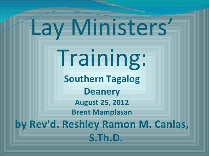 Lay Ministers'    Training:         Southern Tagalog             Deanery            August 25, 2012           Brent Mampla...