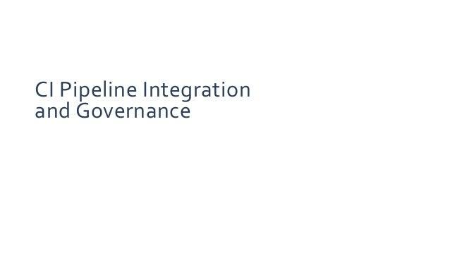 CI Pipeline Integration and Governance