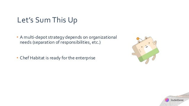 Let's Sum This Up • A multi-depot strategy depends on organizational needs (separation of responsibilities, etc.) • Chef H...