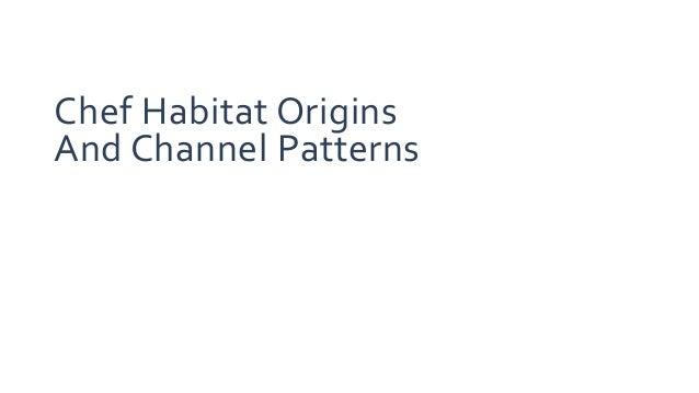 Chef Habitat Origins And Channel Patterns