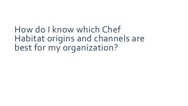 How do I know which Chef Habitat origins and channels are best for my organization?