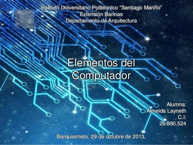 """Instituto Universitario Politécnico """"Santiago Mariño"""" Extensión Barinas Departamento de Arquitectura  Elementos del Comput..."""