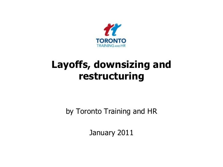 Layoffs, downsizing and restructuring<br />by Toronto Training and HR <br />January 2011<br />