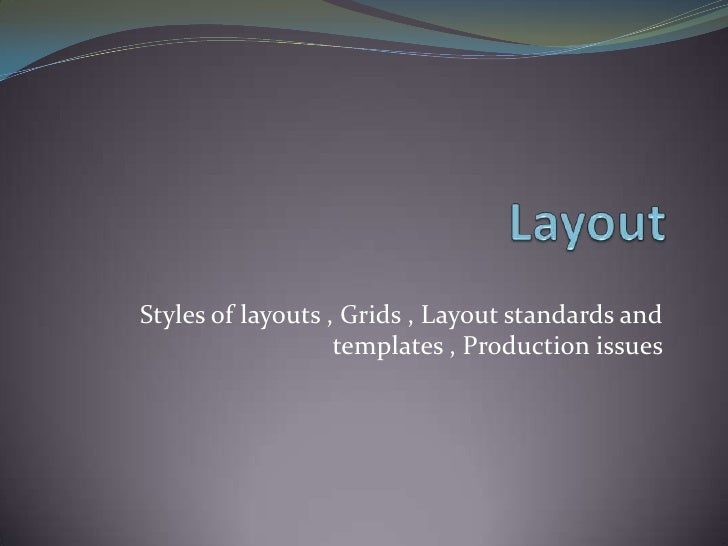 Layout<br />Styles of layouts , Grids , Layout standards and templates , Production issues <br />
