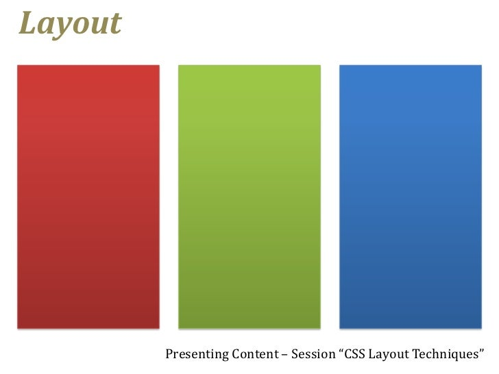 """Layout         Presenting Content – Session """"CSS Layout Techniques"""""""