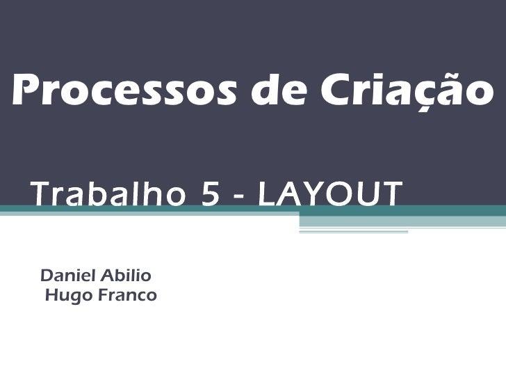 Processos de CriaçãoTrabalho 5 - LAYOUT Daniel Abilio Hugo Franco