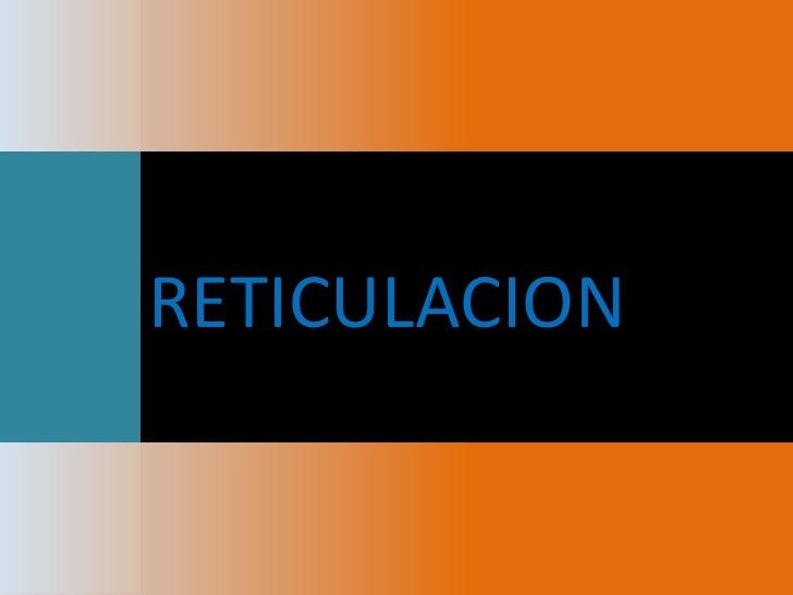 RETICULACION