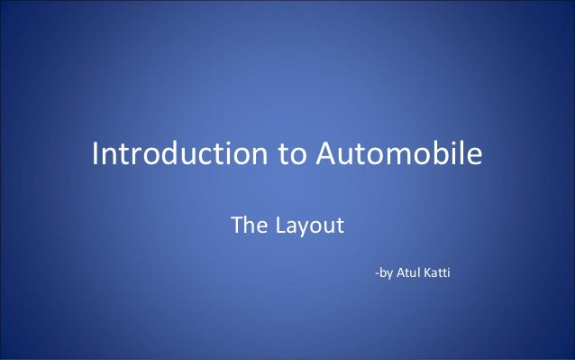 Introduction to Automobile         The Layout                      -by Atul Katti
