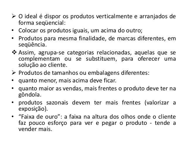 O ideal é dispor os produtos verticalmente e arranjados de  forma seqüencial:• Colocar os produtos iguais, um acima do o...