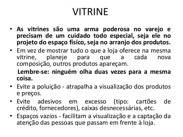 VITRINE• As vitrines são uma arma poderosa no varejo e  precisam de um cuidado todo especial, seja ele no  projeto do espa...