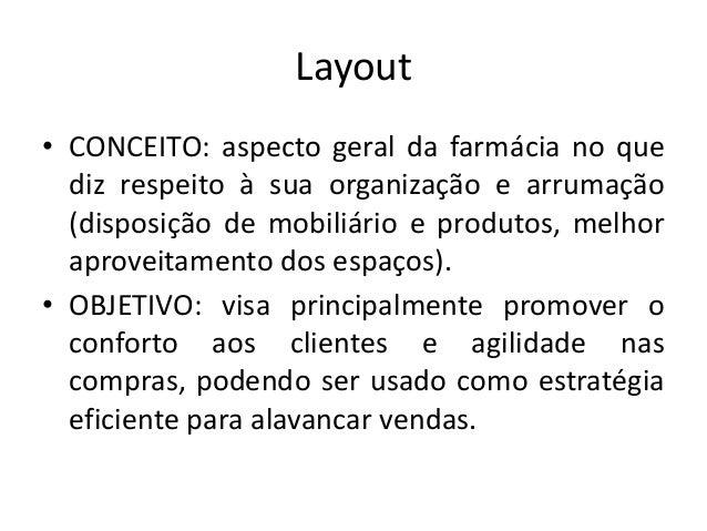 Layout• CONCEITO: aspecto geral da farmácia no que  diz respeito à sua organização e arrumação  (disposição de mobiliário ...