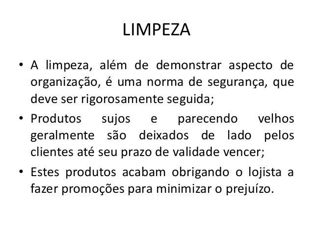 LIMPEZA• A limpeza, além de demonstrar aspecto de  organização, é uma norma de segurança, que  deve ser rigorosamente segu...