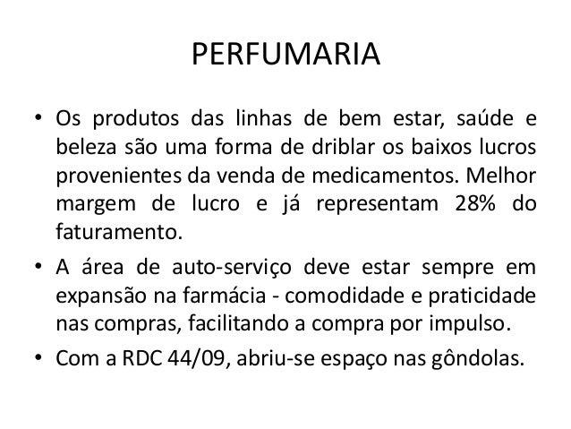 PERFUMARIA• Os produtos das linhas de bem estar, saúde e  beleza são uma forma de driblar os baixos lucros  provenientes d...