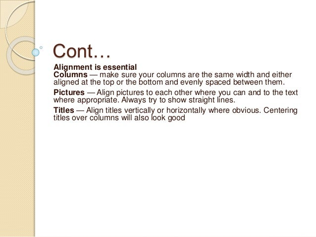 Cont… Alignment is essential Columns — make sure your columns are the same width and either aligned at the top or the bott...