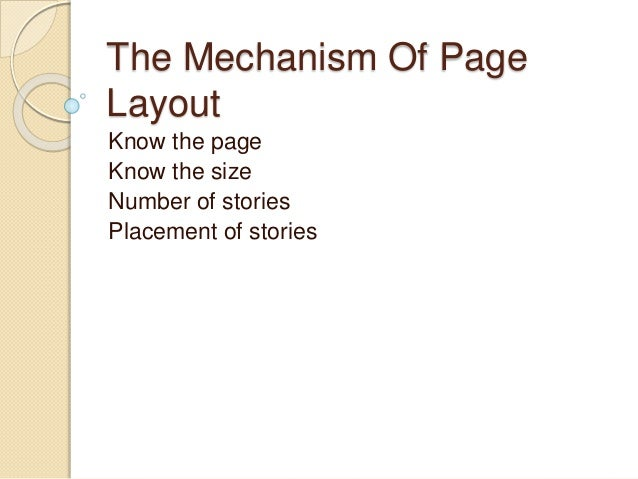 The Mechanism Of Page Layout Know the page Know the size Number of stories Placement of stories