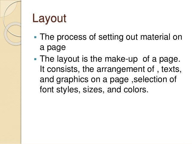 Layout  The process of setting out material on a page  The layout is the make-up of a page. It consists, the arrangement...