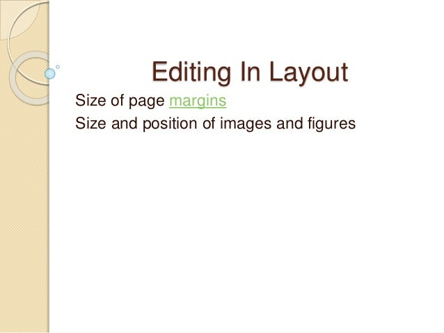 Editing In Layout Size of page margins Size and position of images and figures