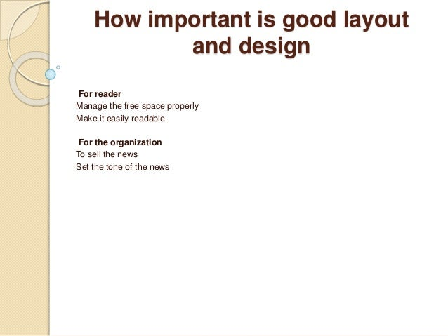 How important is good layout and design For reader Manage the free space properly Make it easily readable For the organiza...