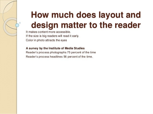 How much does layout and design matter to the reader It makes content more accessible. If the size is big readers will rea...