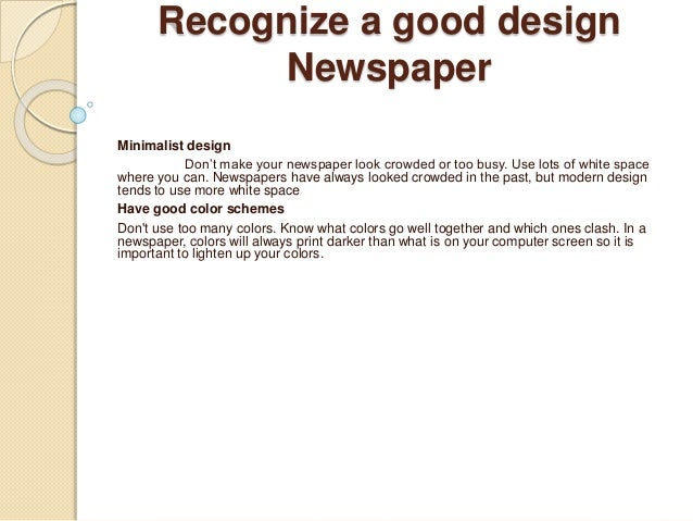 Recognize a good design Newspaper Minimalist design Don't make your newspaper look crowded or too busy. Use lots of white ...
